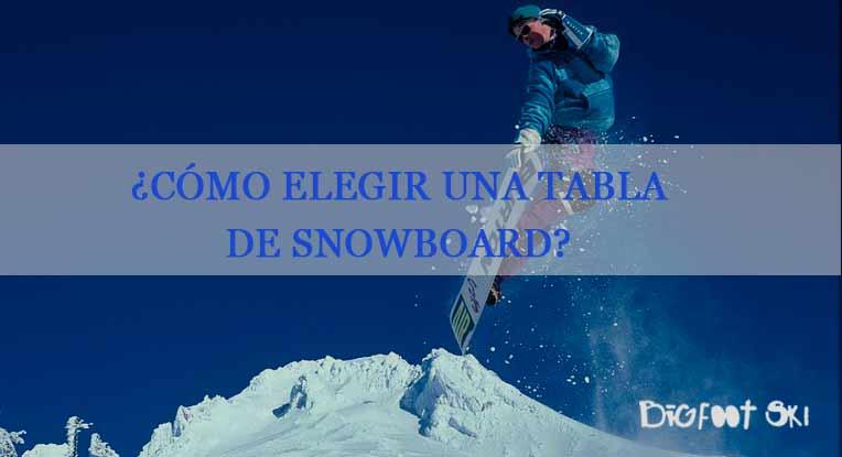 ¿Qué hay que tener en cuenta para saber cómo elegir una tabla de snowboard?
