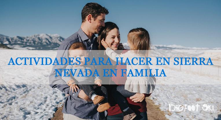 Actividades para hacer en Sierra Nevada en Familia